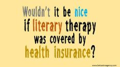 Wouldn't It Be Nice If Literary Therapy Was Covered By Health Insurance?