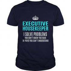 EXECUTIVE HOUSEKEEPER T Shirts, Hoodies. Check price ==► https://www.sunfrog.com/LifeStyle/EXECUTIVE-HOUSEKEEPER-102835785-Navy-Blue-Guys.html?41382 $21.99