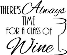 There's always time for a glass of wine vinyl wall quotes decals sayings art lettering by Sticker Perfect