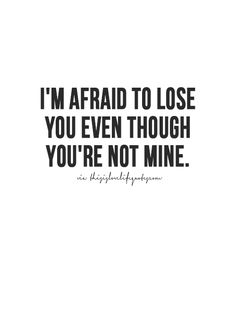 Even though your not mine.... we act like it.... we look at each other and smile..... we laugh at every little thing we think is cute about each other.... but the wort part is.... your not even mine.....