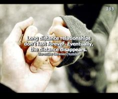 Long distance relationships don't last forever. Eventually the distance disappears. <3