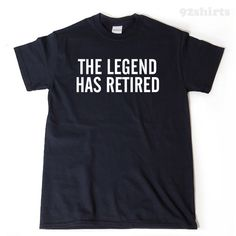 A personal favorite from my Etsy shop https://www.etsy.com/listing/238394917/the-legend-has-retired-t-shirt-funny
