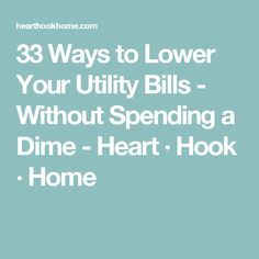 33 Ways to Lower Your Utility Bills - Without Spending a Dime - Heart · Hook · Home