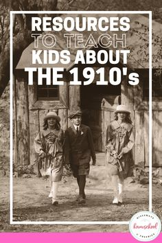 Resources to Teach Kids About the 1910s. #americanhistory #1910americanhistory #WW1 #1910resources #homeschoolgiveaways