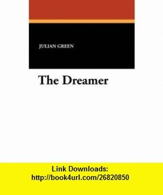 The Dreamer (9781434427625) Julian Green, Vyvyan Holland , ISBN-10: 1434427625  , ISBN-13: 978-1434427625 ,  , tutorials , pdf , ebook , torrent , downloads , rapidshare , filesonic , hotfile , megaupload , fileserve