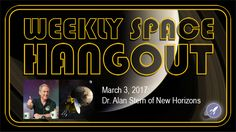 Weekly Space Hangout - March 3, 2017: Dr. Alan Stern of New Horizons