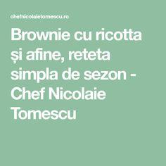 Brownie cu ricotta și afine, reteta simpla de sezon - Chef Nicolaie Tomescu Ricotta