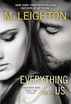 Everything For Us by M. Leighton | The Bad Boys, BK#3 | Publisher: Berkley Trade | Publication Date: September 3, 2013 | mleightonbooks.blogspot.com | Contemporary Romance