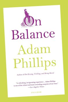 On Being Too Much for Ourselves: Psychoanalyst Adam Phillips on Balance and the Necessary Excesses of Life | Brain Pickings