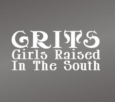 GRITS  Girls Raised In The South <3