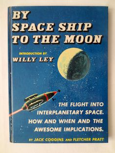 By Space Ship to the Moon: The Flight into Interplanetary Space (1952) by Jack Coggins,Fletcher Pratt - Vintage Childrens Book - Rare Books