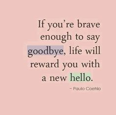"""...say goodbye...new hello"""