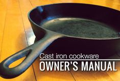 How to season and maintain your cast iron cookware, plus 9 reasons why you should use cast iron for cooking
