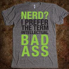 Nerd I Prefer The Term Intellectual Bad Ass