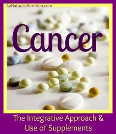 The Integrative Approach to Cancer: Use of supplements and herbs to compliment conventional cancer treatments. By www.AuNaturaleNutrition.com