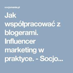 Jak współpracować z blogerami. Influencer marketing w praktyce. - Socjomania