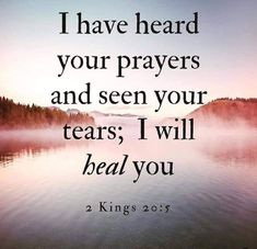 """I have heard your prayer and seen your tears; I will heal you"" (II Kings NIV). Prayer Scriptures, Faith Prayer, Prayer Quotes, Scripture Verses, Bible Verses Quotes, Faith In God, Faith Quotes, Biblical Quotes, Spiritual Quotes"