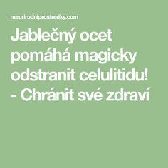 Jablečný ocet pomáhá magicky odstranit celulitidu! - Chránit své zdraví Magick, Math Equations, Drink, Beverage, Witchcraft, Drinking