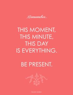 This Moment... via Franki Durbin at Life in a Venti Cup be present.