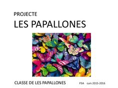 PROJECTE LES PAPALLONES CLASSE DE LES PAPALLONES P3A curs 2015-2016