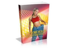 Extreme Health Resolution Secrets - http://ebookgoldmine.net/extreme-health-resolution-secrets-2/