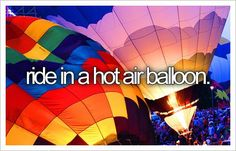 If I could choose one thing to do off my bucket list, I'd probably pick this, because I have wanted to go in a hot air balloon since I was little :)