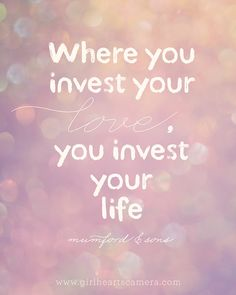 Where you invest your love you invest your life #AboutTime #quotes