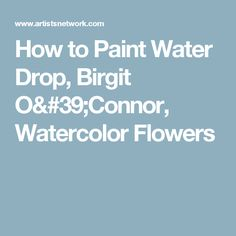 How to Paint Water Drop, Birgit O'Connor, Watercolor Flowers