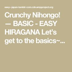 Crunchy Nihongo! — BASIC - EASY HIRAGANA    Let's get to the basics~...