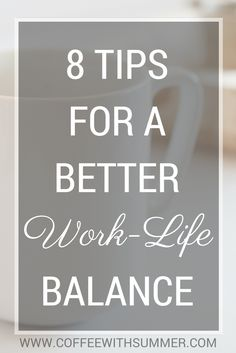 8 Tips For A Better Work-Life Balance   Coffee With Summer