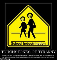 TOUCHSTONES OF TYRANNY  School Indoctrination. Because liberals can't indoctrinate rational adults, they go for your children. COWARDS!