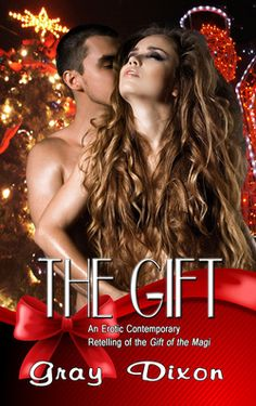 THE GIFT By Gray Dixon Heat Index ~  Four Flames - Erotic Contemporary Romance - Strong Language, Hot and Steamy Sex Scenes, BDSM elements 56 Pages Releases November 25, 2014 Christmas Eve. Jennifer...