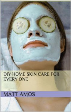 Download DiY HoMe SkIn CaRe FoR EvErY OnE ebook free by matt amos in pdf/epub/mobi