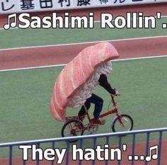 sashimi rollin they hatin
