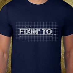 Fixin' To Tshirt, Creative tshirt, snarky tees, ironic tees,cheap graphic tees,southern sayings,texas tees,funny sayings,gift for husband