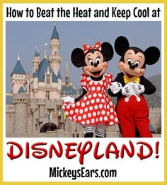 Great tips on how to beat the heat and keep cool at Disneyland!