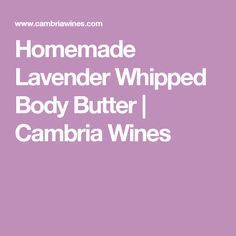 Homemade Lavender Whipped Body Butter | Cambria Wines