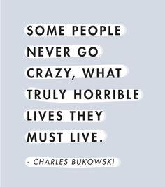 Never Never Go Crazy - Charles Bukowski