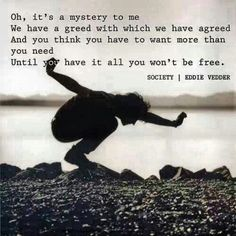 Eddie Vedder Society from the Into the Wild soundtrack. The song speaks only truth and I loooooove it