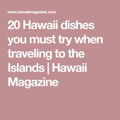 20 Hawaii dishes you must try when traveling to the Islands | Hawaii Magazine