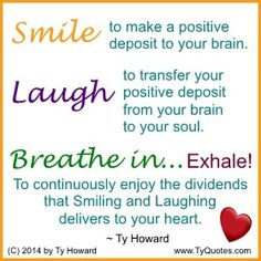 Quotes on Smiling. Quotes on Laughing. Quotes on Breathing. motivation quotes. motivational quotes. inspiration quotes. inspirational quotes. hr. shrm14. astd. workplace quotes. employee engagement quotes. staff development quotes. empowerment quotes. Motivation Magazine. Ty Howard. ( MOTIVATIONmagazine.com )