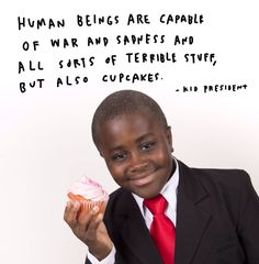 Kid president is literally the coolest. -