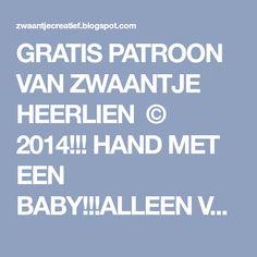 GRATIS PATROON VAN ZWAANTJE HEERLIEN © 2014!!! HAND MET EEN BABY!!!ALLEEN VOOR EIGEN GEBRUIK NIET VOOR COMMERCIËLE DOELEINDEN NIET D...