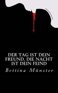 """Der Erfolgsroman von Bettina Münster: """"Der Tag ist dein Freund, die Nacht ist dein Feind"""""""