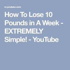 How To Lose 10 Pounds in A Week - EXTREMELY Simple! - YouTube