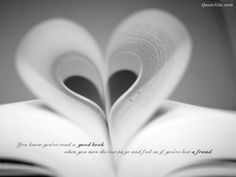 """""""You know you've read a good book when you turn the last page and feel as if you've lost a friend."""""""