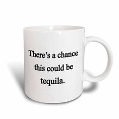 3dRose There?s a chance this could be tequila,, Ceramic Mug, 15-ounce