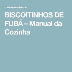 BISCOITINHOS DE FUBÁ – Manual da Cozinha
