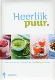 Heerlijk puur : het ultieme kook- en handboek over biologisch koken