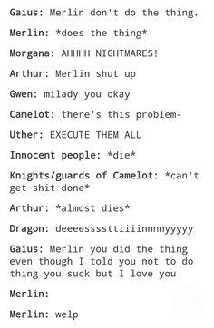 Perfect summary of Merlin: Merlin Funny, Merlin Memes, Merlin Quotes, Merlin Merlin, Sherlock Quotes, Hunger Games, Merlin Fandom, Merlin Colin Morgan, Merlin And Arthur